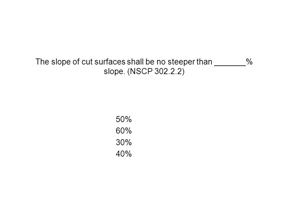 The slope of cut surfaces shall be no steeper than _______% slope