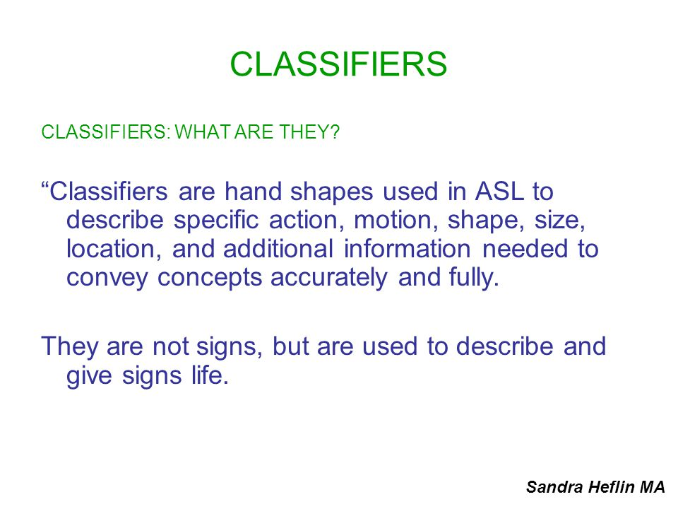 CLASSIFIERS CLASSIFIERS: WHAT ARE THEY