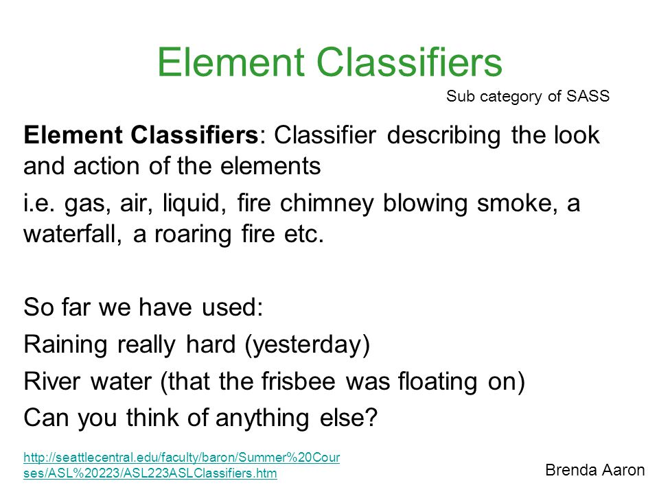 Element Classifiers Sub category of SASS. Element Classifiers: Classifier describing the look and action of the elements.