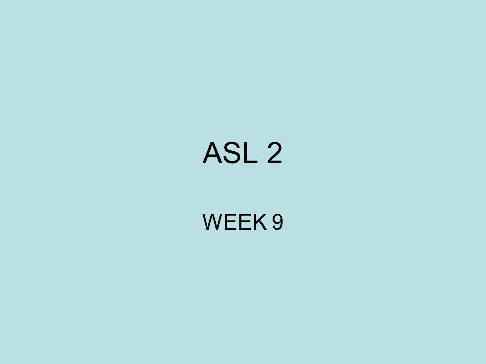 ASL 2 WEEK 9