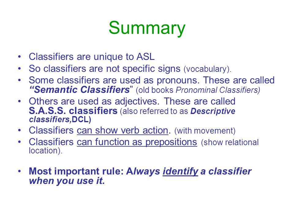 Summary Classifiers are unique to ASL