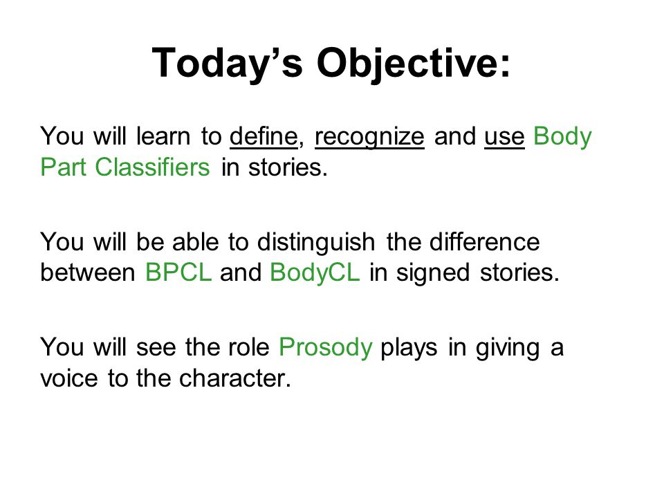 Today's Objective: You will learn to define, recognize and use Body Part Classifiers in stories.