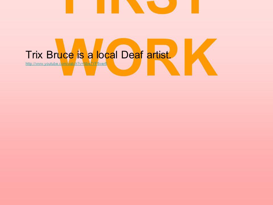 FIRST WORK Trix Bruce is a local Deaf artist.