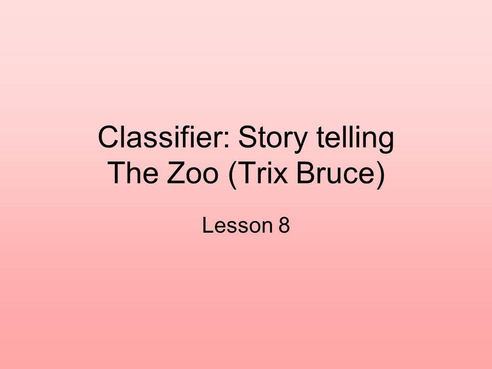 Classifier: Story telling The Zoo (Trix Bruce)