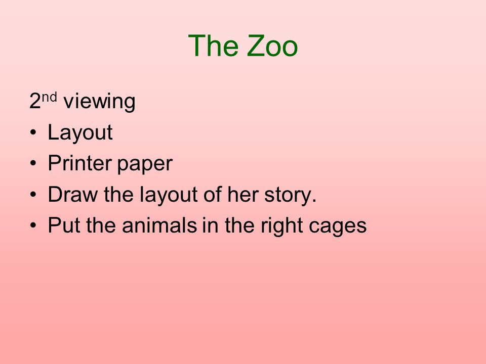 The Zoo 2nd viewing Layout Printer paper Draw the layout of her story.