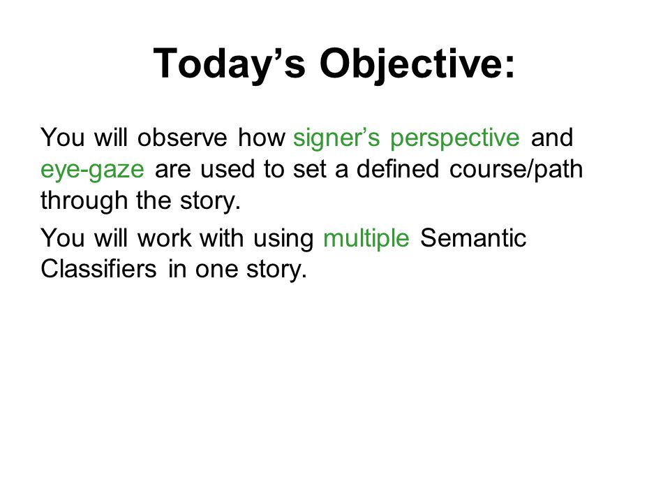 Today's Objective: You will observe how signer's perspective and eye-gaze are used to set a defined course/path through the story.