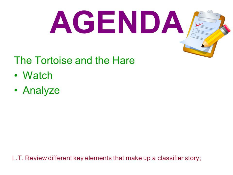 AGENDA The Tortoise and the Hare Watch Analyze