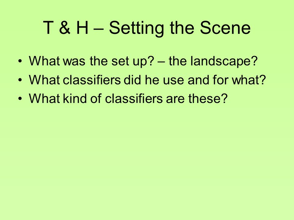 T & H – Setting the Scene What was the set up – the landscape