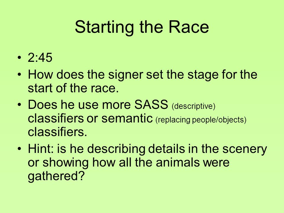 Starting the Race 2:45. How does the signer set the stage for the start of the race.