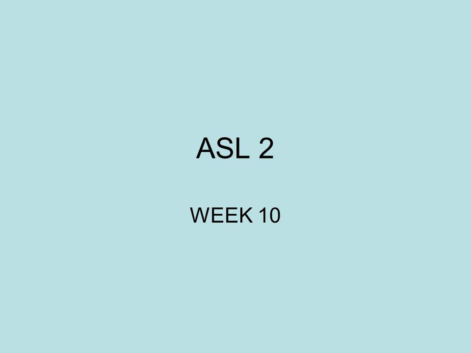 ASL 2 WEEK 10
