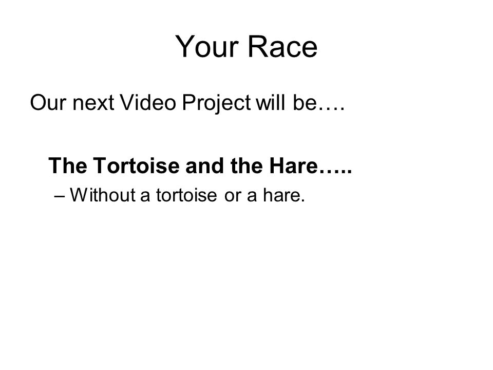 Your Race Our next Video Project will be….