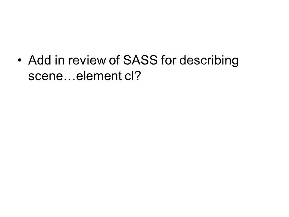 Add in review of SASS for describing scene…element cl