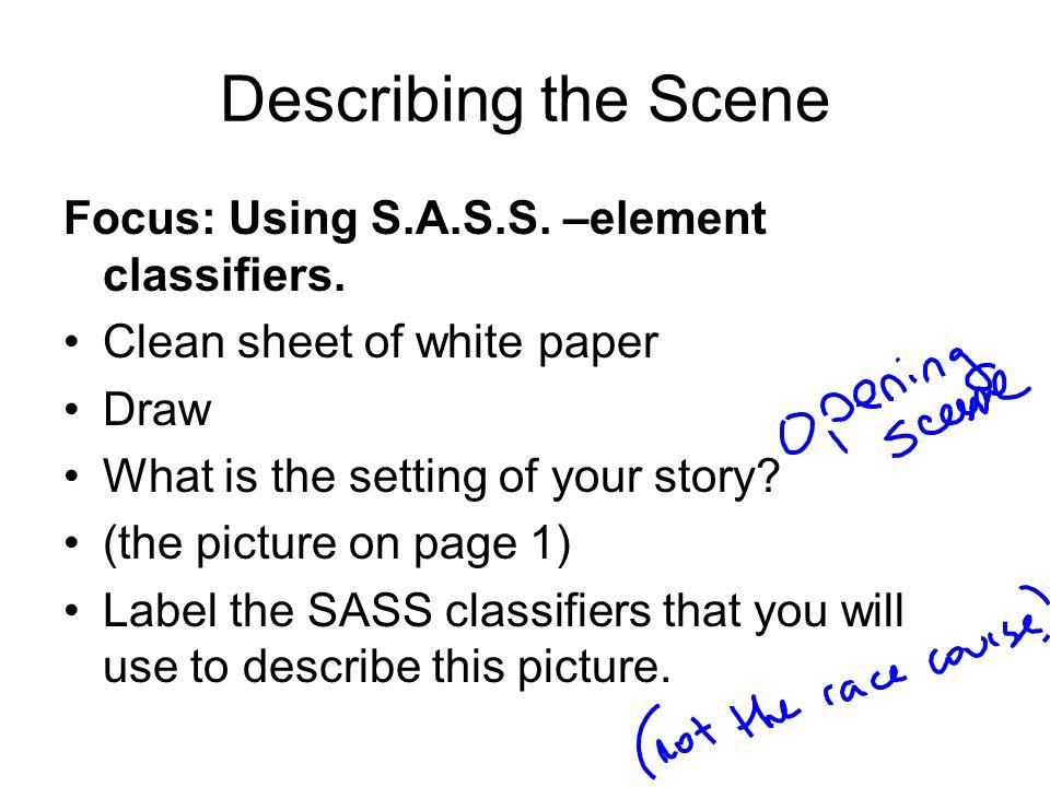 Describing the Scene Focus: Using S.A.S.S. –element classifiers.