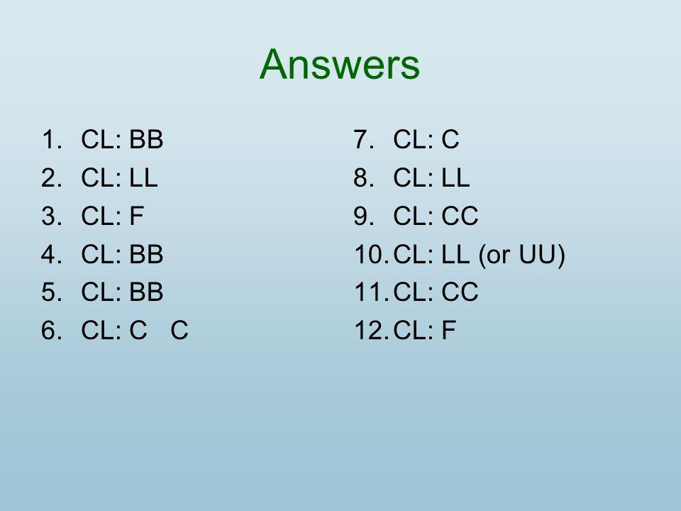 Answers CL: BB CL: LL CL: F CL: C C CL: C CL: LL CL: CC CL: LL (or UU)