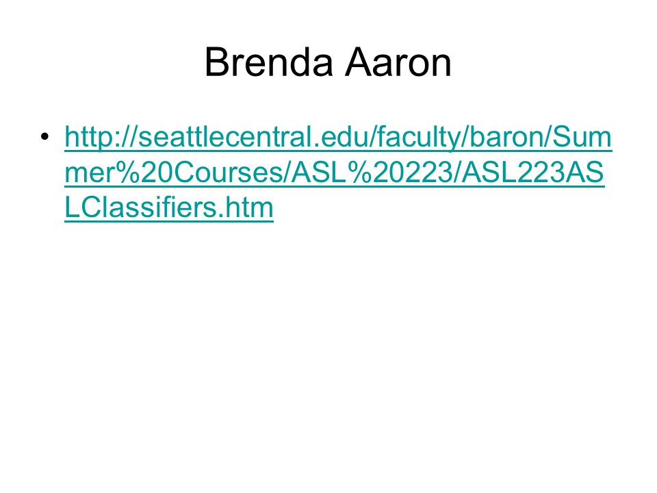Brenda Aaron http://seattlecentral.edu/faculty/baron/Summer%20Courses/ASL%20223/ASL223ASLClassifiers.htm.