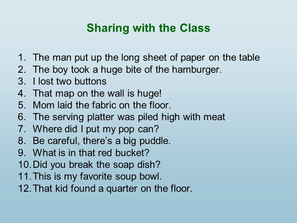 Sharing with the Class The man put up the long sheet of paper on the table. The boy took a huge bite of the hamburger.