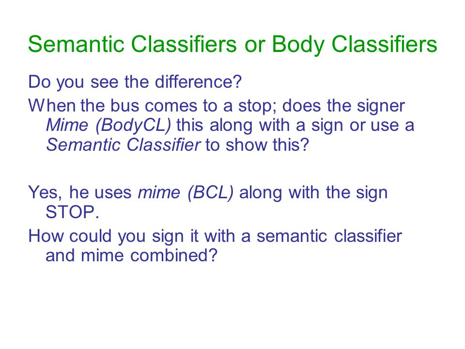 Semantic Classifiers or Body Classifiers