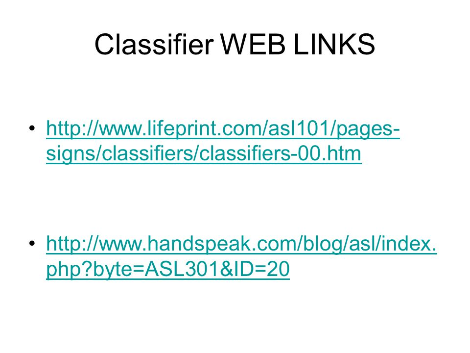 Classifier WEB LINKS http://www.lifeprint.com/asl101/pages-signs/classifiers/classifiers-00.htm.