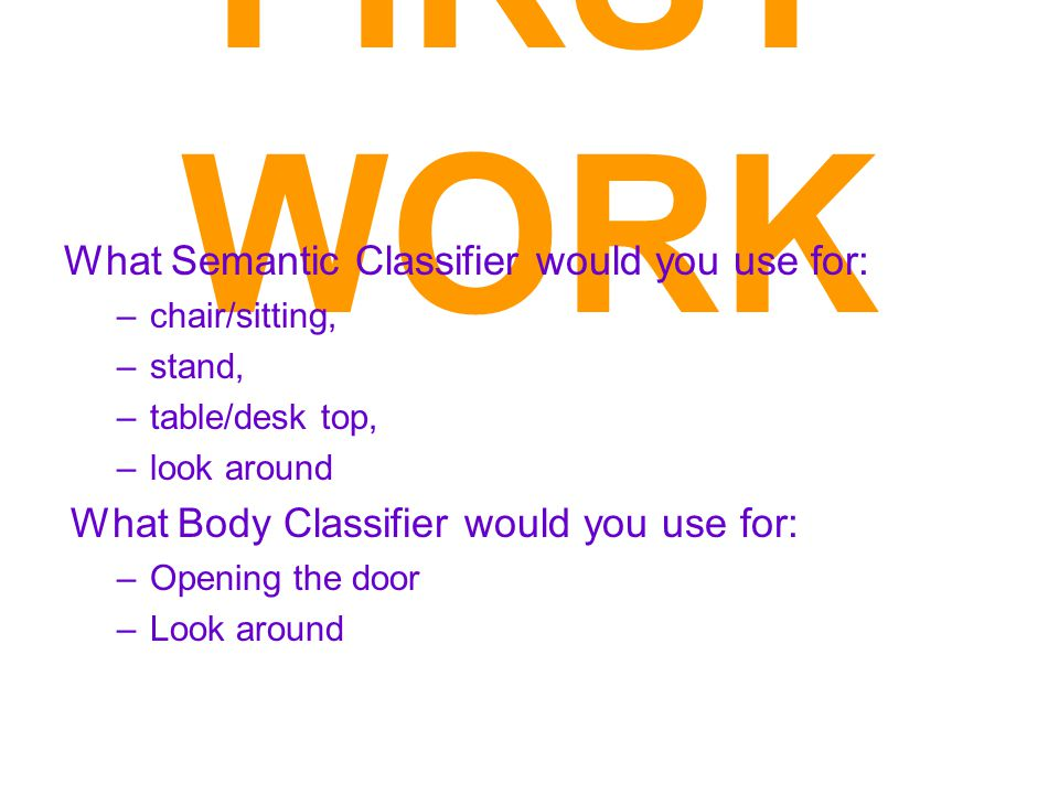 FIRST WORK What Semantic Classifier would you use for:
