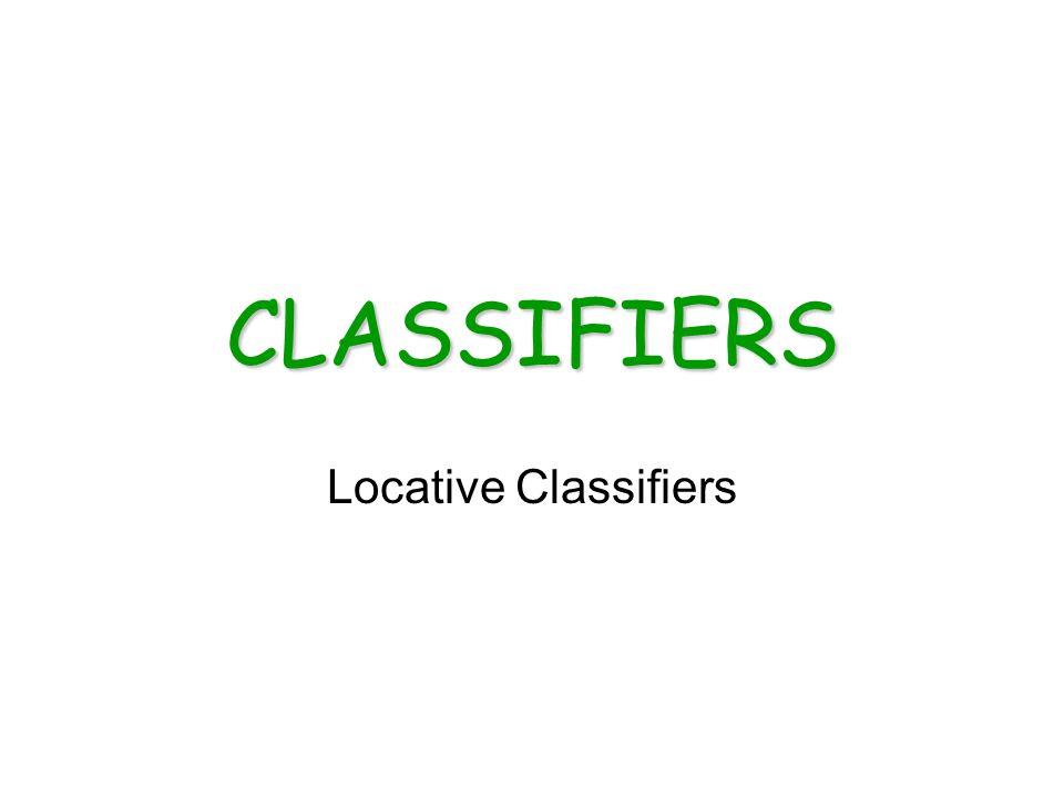CLASSIFIERS Locative Classifiers