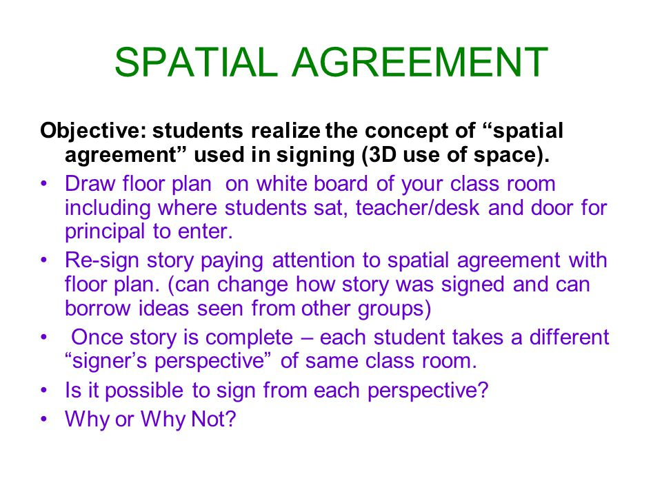 SPATIAL AGREEMENT Objective: students realize the concept of spatial agreement used in signing (3D use of space).