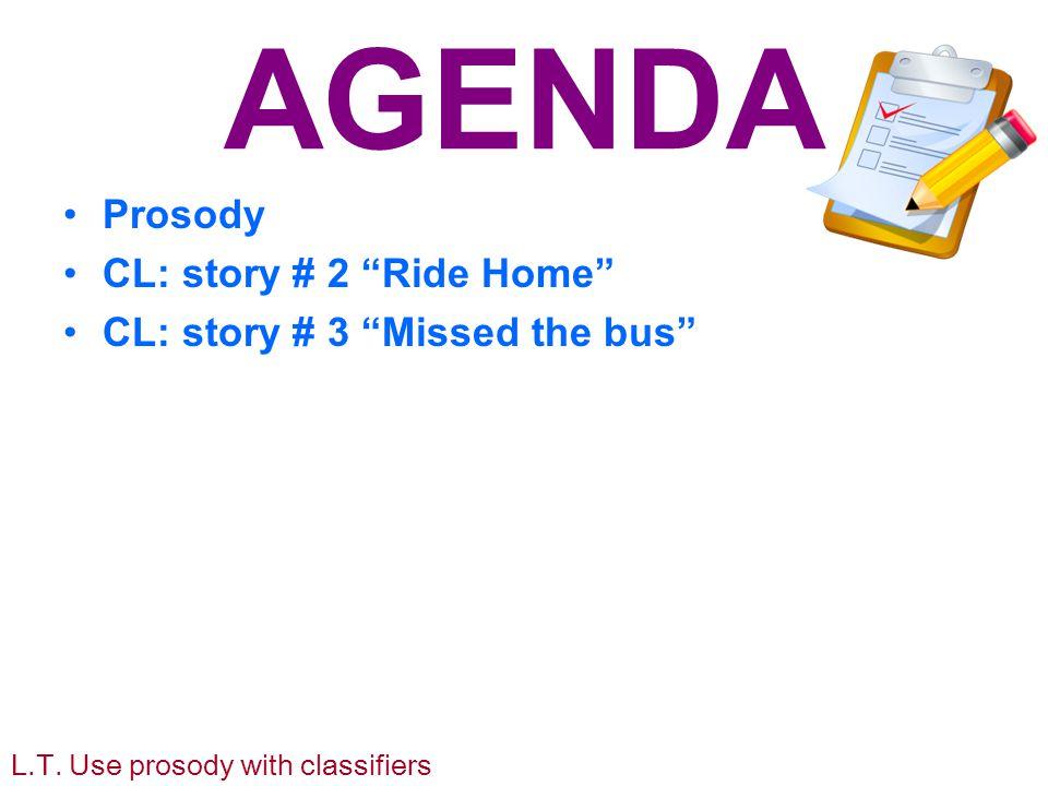 AGENDA Prosody CL: story # 2 Ride Home