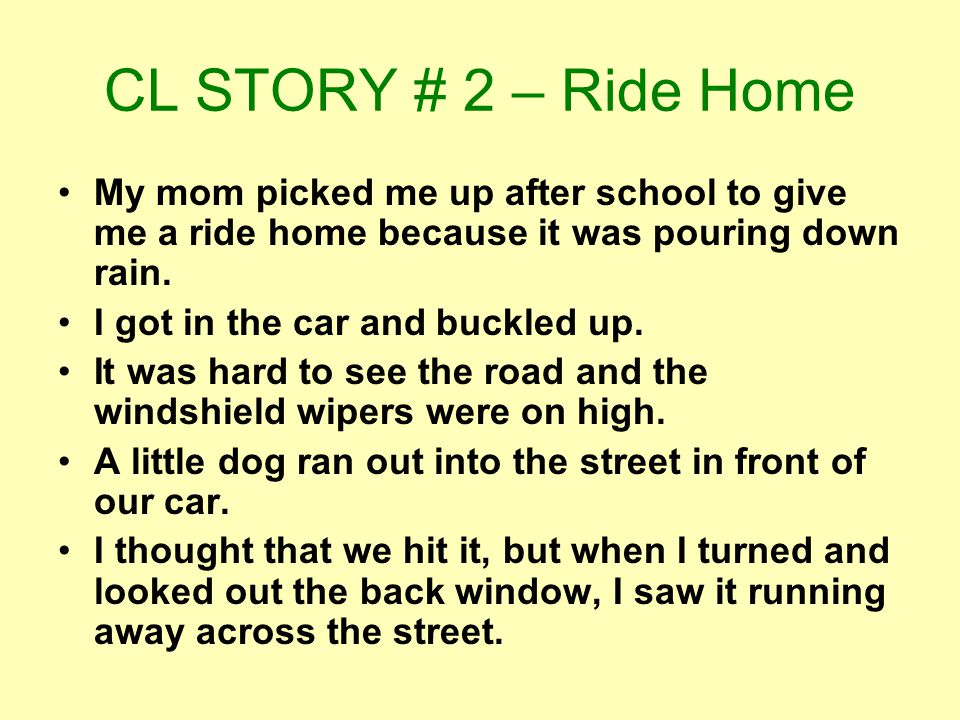 CL STORY # 2 – Ride Home My mom picked me up after school to give me a ride home because it was pouring down rain.