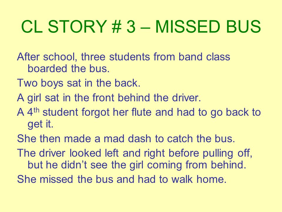 CL STORY # 3 – MISSED BUS After school, three students from band class boarded the bus. Two boys sat in the back.