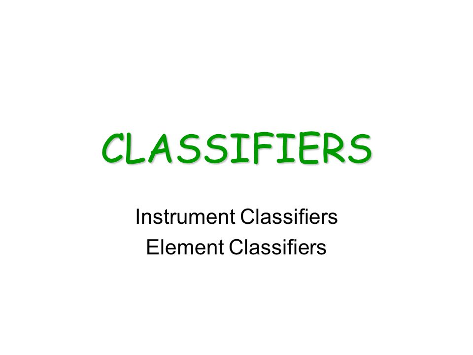 Instrument Classifiers Element Classifiers