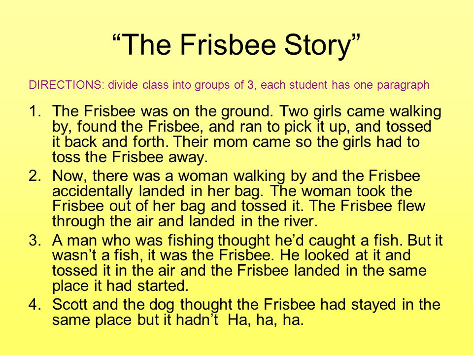 The Frisbee Story DIRECTIONS: divide class into groups of 3, each student has one paragraph.