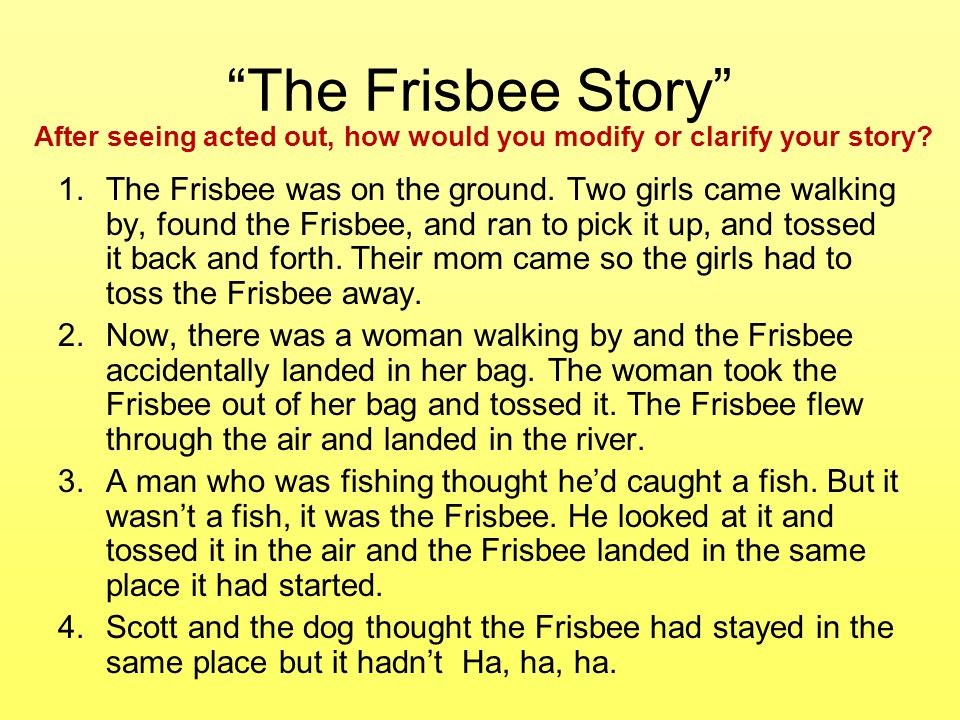 The Frisbee Story After seeing acted out, how would you modify or clarify your story