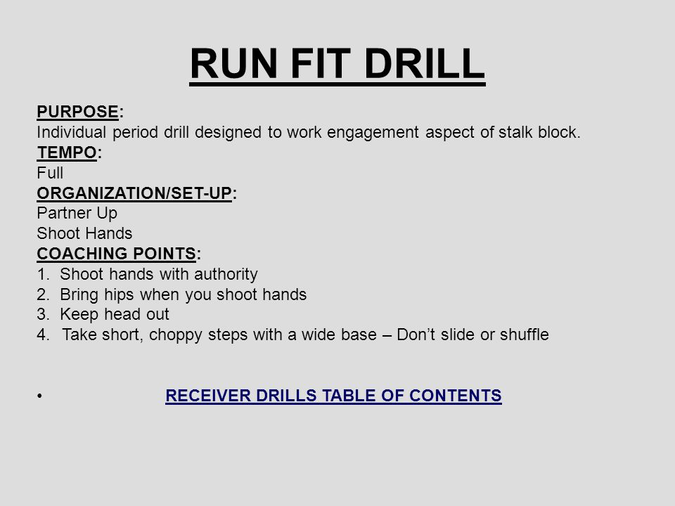 RUN FIT DRILL PURPOSE: Individual period drill designed to work engagement aspect of stalk block. TEMPO: