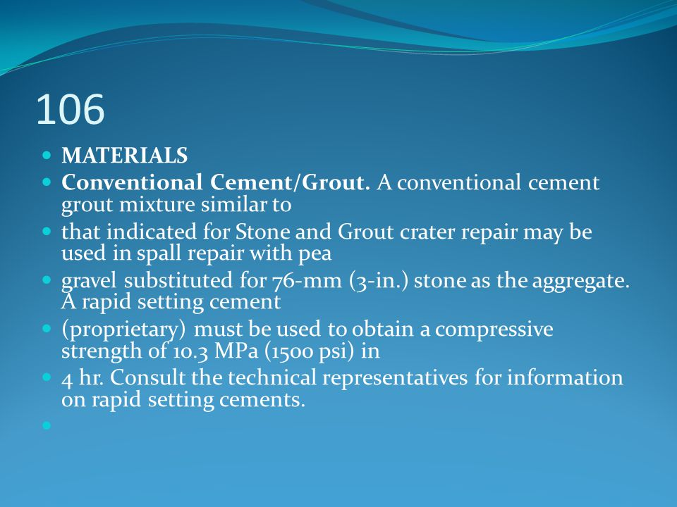 106 MATERIALS. Conventional Cement/Grout. A conventional cement grout mixture similar to.