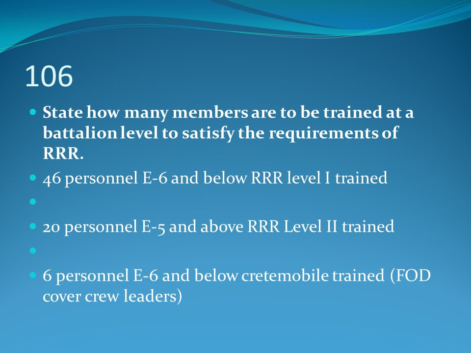 106 State how many members are to be trained at a battalion level to satisfy the requirements of RRR.
