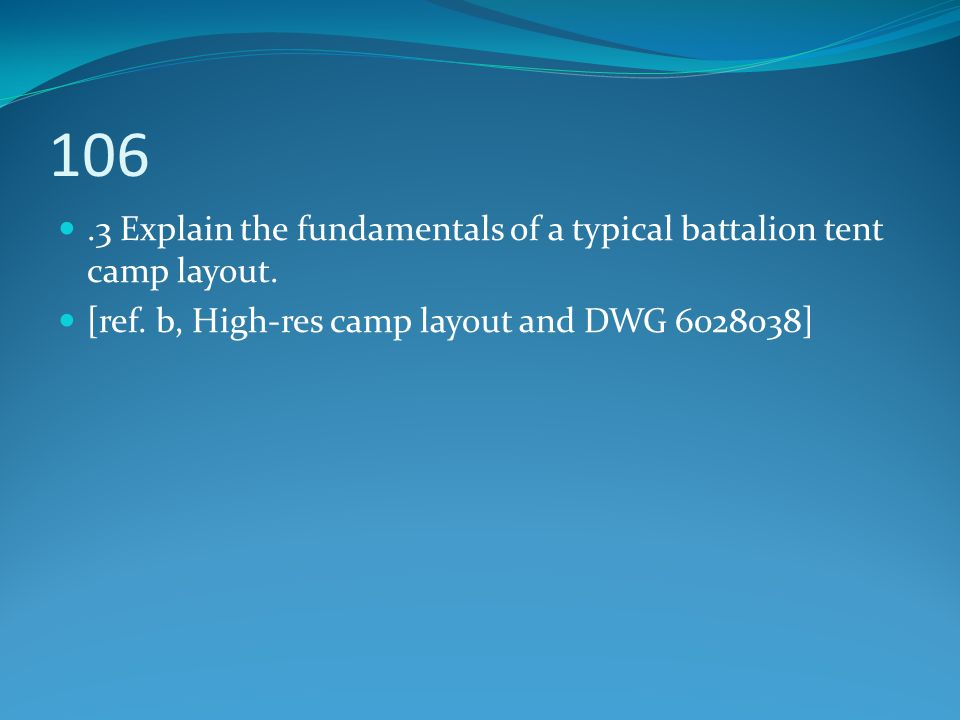 106 .3 Explain the fundamentals of a typical battalion tent camp layout.