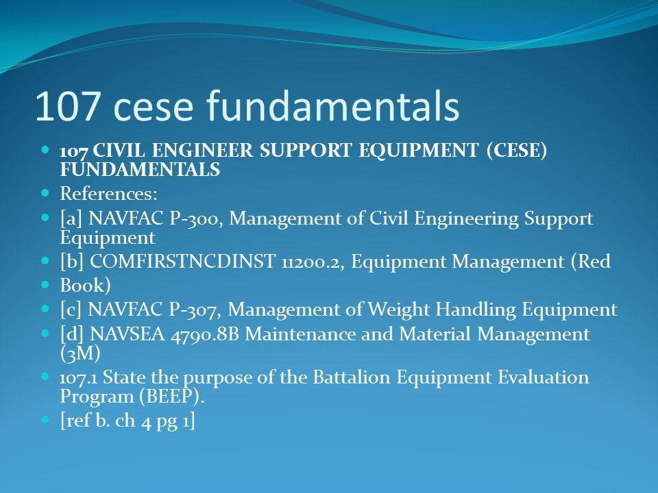 107 cese fundamentals 107 CIVIL ENGINEER SUPPORT EQUIPMENT (CESE) FUNDAMENTALS. References: