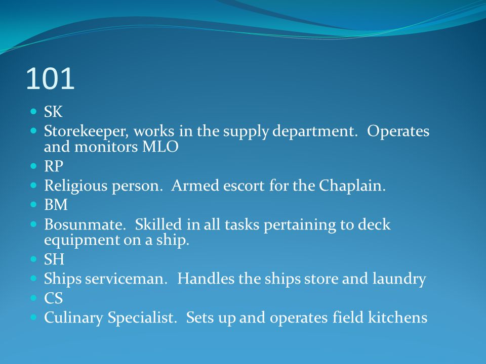 101 SK. Storekeeper, works in the supply department. Operates and monitors MLO. RP. Religious person. Armed escort for the Chaplain.