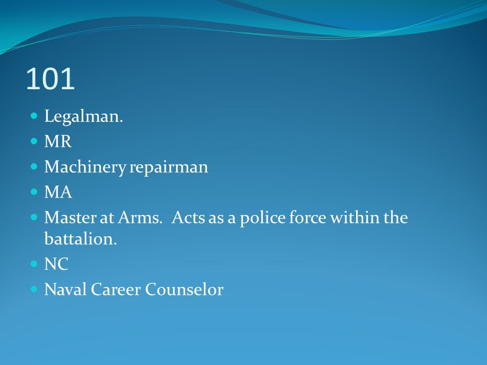 101 Legalman. MR Machinery repairman MA