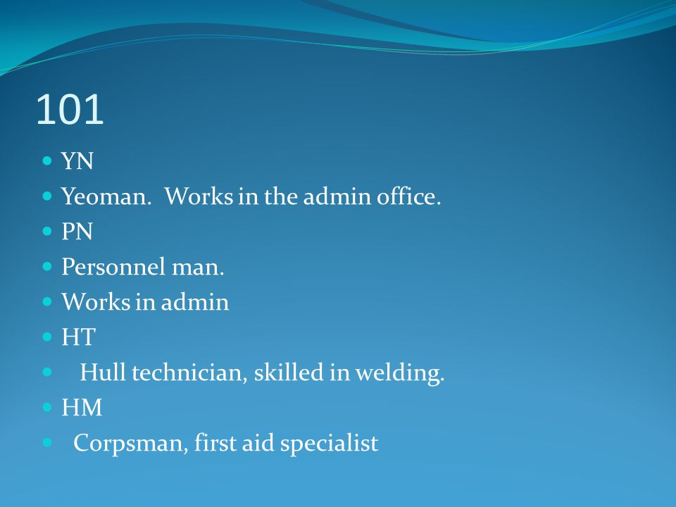 101 YN Yeoman. Works in the admin office. PN Personnel man.