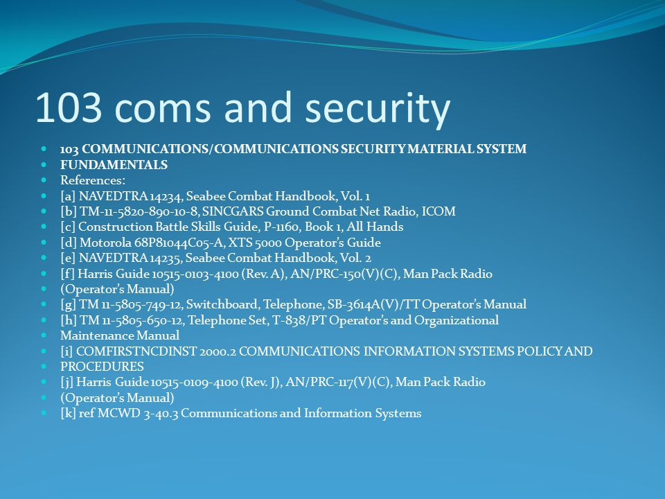 103 coms and security 103 COMMUNICATIONS/COMMUNICATIONS SECURITY MATERIAL SYSTEM. FUNDAMENTALS. References: