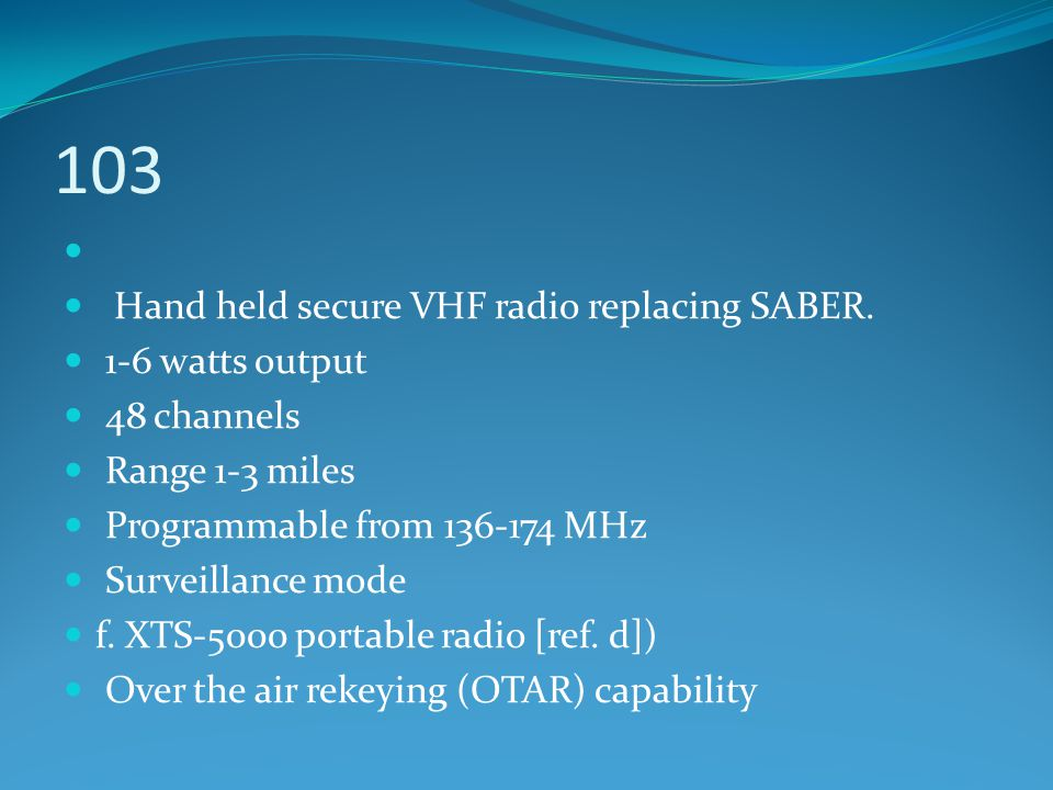 103 Hand held secure VHF radio replacing SABER. 1-6 watts output