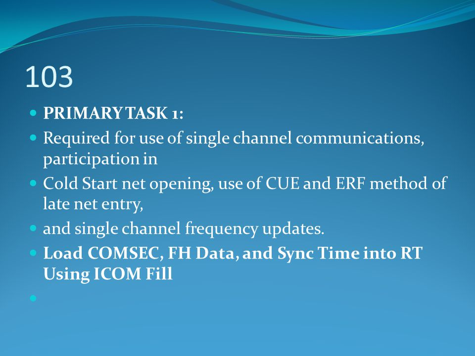 103 PRIMARY TASK 1: Required for use of single channel communications, participation in.