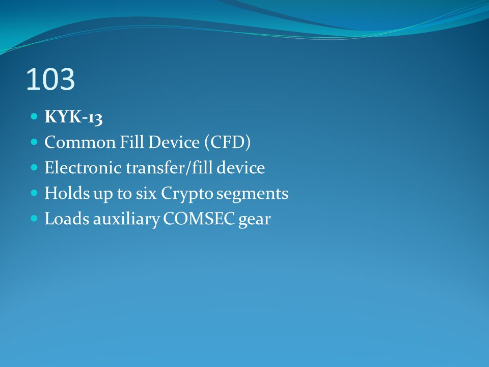 103 KYK-13 Common Fill Device (CFD) Electronic transfer/fill device