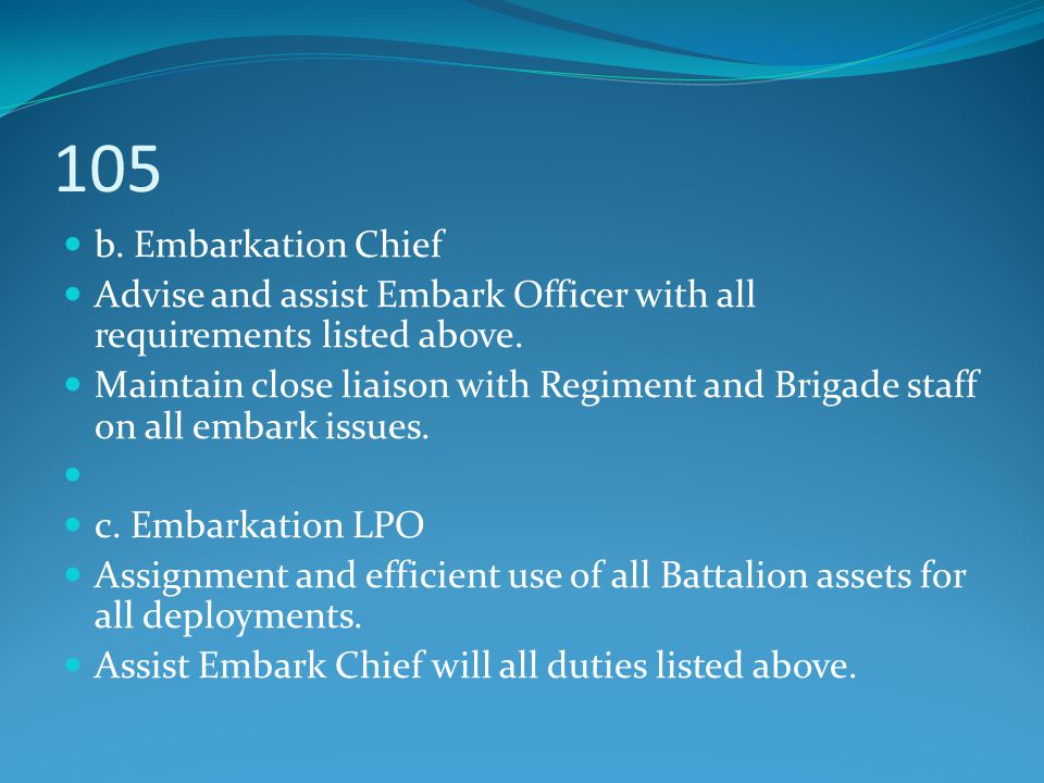 105 b. Embarkation Chief. Advise and assist Embark Officer with all requirements listed above.