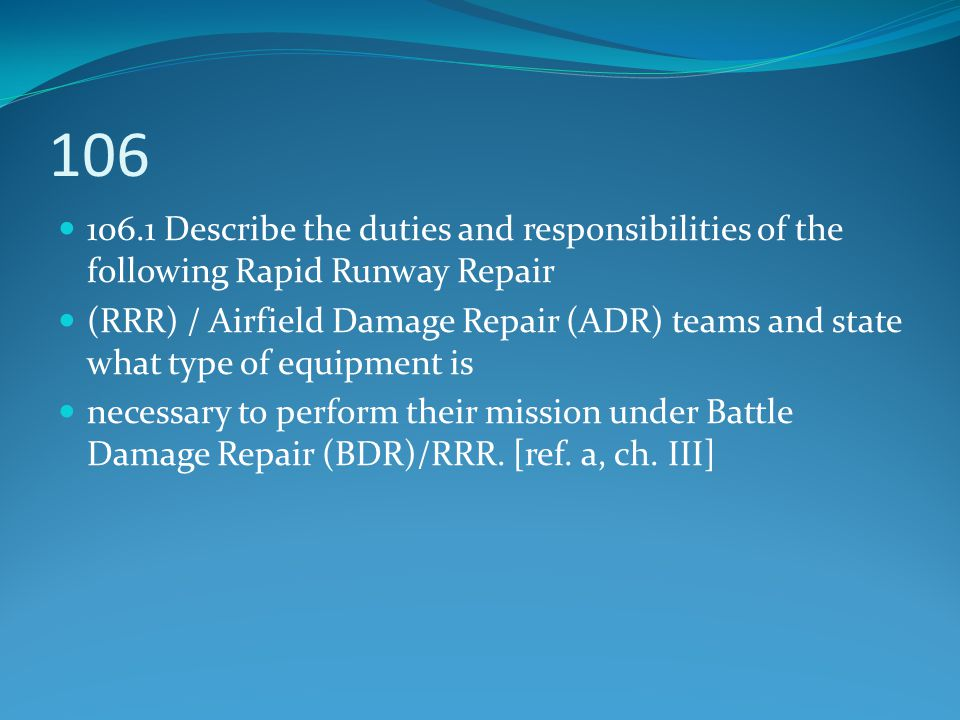 106 106.1 Describe the duties and responsibilities of the following Rapid Runway Repair.