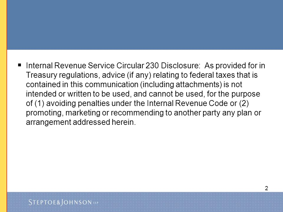 Internal Revenue Service Circular 230 Disclosure: As provided for in Treasury regulations, advice (if any) relating to federal taxes that is contained in this communication (including attachments) is not intended or written to be used, and cannot be used, for the purpose of (1) avoiding penalties under the Internal Revenue Code or (2) promoting, marketing or recommending to another party any plan or arrangement addressed herein.