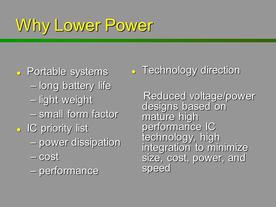 Why Lower Power Portable systems long battery life light weight