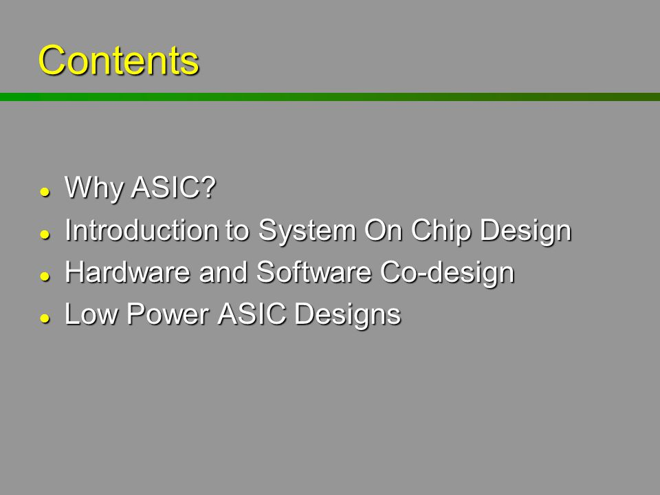 Contents Why ASIC Introduction to System On Chip Design