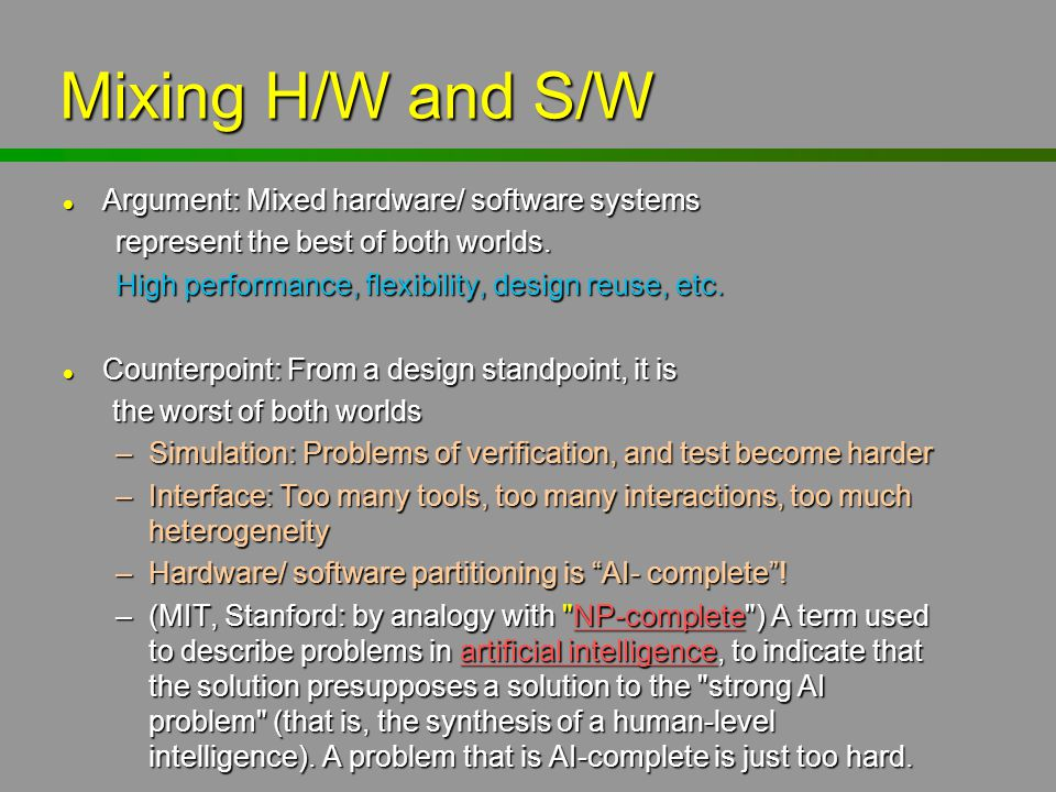 Mixing H/W and S/W Argument: Mixed hardware/ software systems