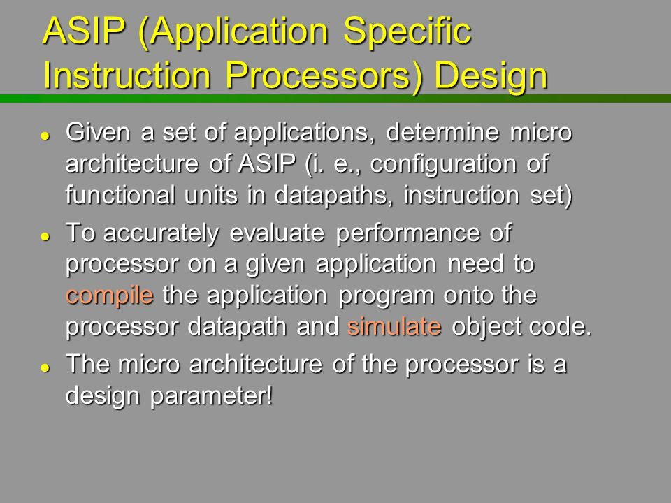 ASIP (Application Specific Instruction Processors) Design